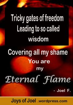 poem about addiction, love, passion, ambition, joys of joel poems Eternal Flame, Ambition, Poems, Freedom, Inspirational Quotes, Wisdom, Positivity, Passion, Joy