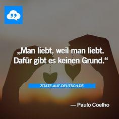 #Grund, #Liebe, #Spruch, #Sprüche, #Zitat, #Zitate, #PauloCoelho
