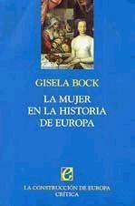 La mujer en la historia de Europa : de la Edad media a nuestros días / Gisela Bock ; traducción castellana de Teófilo de Lozoya