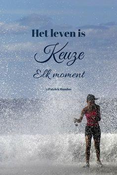 Het leven is keuze. Elk moment...