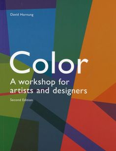 Color: A Workshop for Artists and Designers  by David Hornung - this is the revised edition (2012)