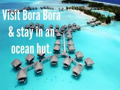 I have always wanted to go to Bora Bora and see the beautiful clear oceans!!!!!!