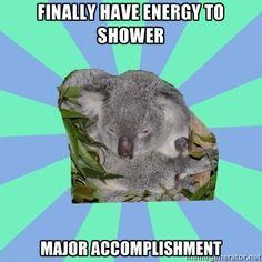 It really IS a major accomplishment - dont let anyone tell you otherwise. clinically depressed koala - Depression - it can be beaten. Chronic Migraines, Chronic Pain, Fibromyalgia, Rheumatoid Arthritis, Mental Illness, Chronic Illness, Getting Over Depression, Thing 1, Crps