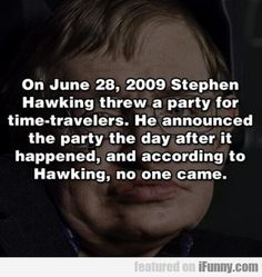 On June 28, 2009 Stephen Hawking Threw A Party...
