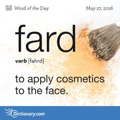 Dictionary.com's Word of the Day - fard - Archaic. to apply cosmetics to (the face).