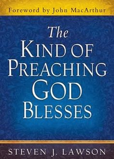 The Kind of Preaching God Blesses  by Steven J. Lawson, John MacArthur #PreachingGodBlesses  In recent years Steven J. Lawson has been in demand nationwide as a speaker at major conferences, particularly those for pastors...