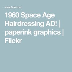 1960 Space Age Hairdressing AD! | paperink graphics | Flickr