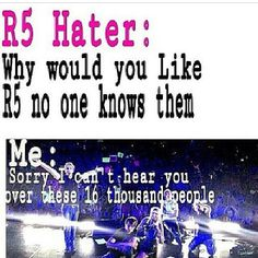 I can't here you R5 hater!