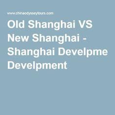Old Shanghai VS New Shanghai - Shanghai Develpment