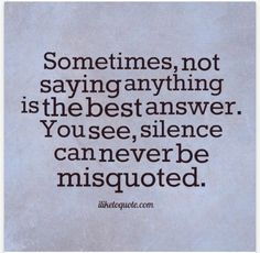 Sometimes, not saying anything is the best answer. You see, silence can never be misquoted. The best collection of quotes and sayings for every situation in life. Words Quotes, Me Quotes, Motivational Quotes, Funny Quotes, Sayings, Quotes Inspirational, Qoutes, Happy Quotes, Blessed Quotes