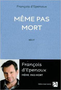 Amazon.fr - Même pas mort - François d' Epenoux - Livres