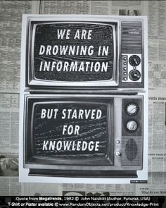 We are drowning in information but starved for knowledge from Megatrends, 1982 © John NAISBITT (Author, Futurist. USA). Poster & T-Shirt design © www.RandomObjects.net