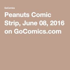 Peanuts Comic Strip, June 08, 2016 on GoComics.com