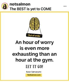 The Best Is Yet To Come, Let It Be, Karen Salmansohn, Coming Out, Letting Go, No Worries, Memes, Going Out, Lets Go