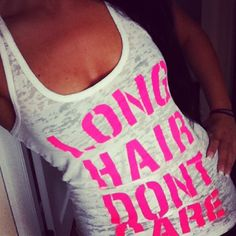 """Long hair, don't care"" tank<3"