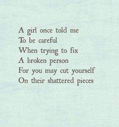 The story of my life: 'A girl once told me to be careful when trying to fix a broken person: for you may cut yourself on their shattered pieces.'
