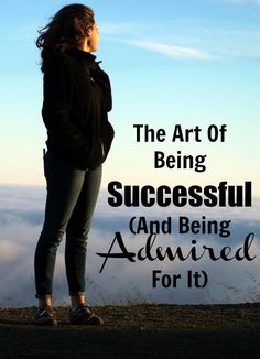 The Art Of Being Successful (AND Being Admired For It) Traits of successful…