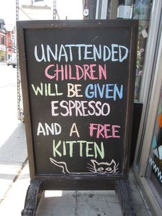 Awesome sign in front of coffee shop. Unattended children will be given Espresso And a Free Kitten - funny sign - Cat memes - kitty cat humor funny joke gato chat captions feline laugh photo I Smile, Make You Smile, Haha Funny, Hilarious, Funny Stuff, Funny Ads, Funny Humor, Funny Shit, Thats The Way
