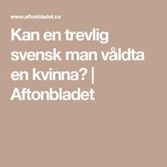 Kan en trevlig svensk man våldta en kvinna?   Aftonbladet
