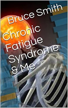 Chronic Fatigue Syndrome & Me by Bruce Smith https://www.amazon.com/dp/B0716PY2CJ/ref=cm_sw_r_pi_dp_U_x_wW-RAbSKGK97E