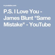 """P.S. I Love You - James Blunt """"Same Mistake"""" - YouTube"""