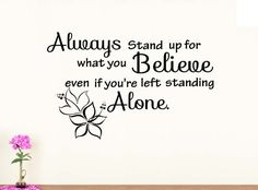 Wall Decal always stand up for what you believe even if you're left standing alone vinyl saying lettering wall art inspirational sign wall quote decor