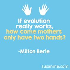 How come mothers only have two hands? #motherhood @Susan Caron Merrill.  #charlottepediatricclinic