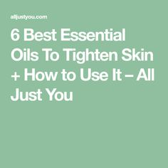 6 Best Essential Oils To Tighten Skin + How to Use It – All Just You