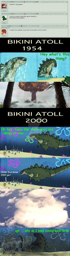 i'm sure he has some very fond memories of that day when he tripped and created Bikini Bottom .... and i bet he'd never wanna go there ever again   Godzilla Saves the Day (Tumblr) right here =...