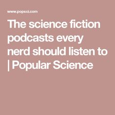 The science fiction podcasts every nerd should listen to | Popular Science