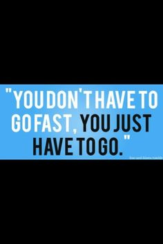 Go slow if you have to.  Just Do It