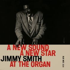 A New Sound - a New Star: Jimmy Smith at the Organ: Blue Note BLP 1514 / Design: Reid Miles Photo: Francis Wolff
