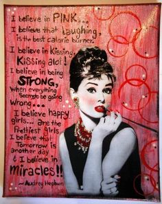 I believe in Pink, Audrey Hepburn quote  from Lessons Learned in Life Facebook page