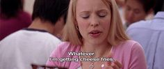 "Cheese fries are always the answer. Click through for 14 more life lessons from ""Mean Girls"" GIFs"