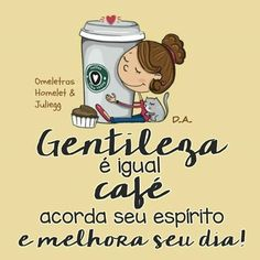 Gentileza é igual café!!!!