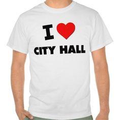 I love City Hall Shirts