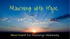 Mourning With Hope {Recharge Wednesday LINKUP}EmailFacebookLinkedinRSSTwitterEmailFacebookLinkedinRSSTwitter