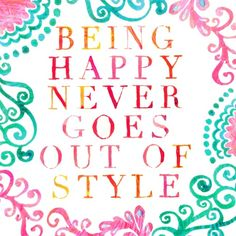 Happy Quotes : Being happy never goes out of style. - Hall Of Quotes Cute Quotes, Happy Quotes, Great Quotes, Quotes To Live By, Positive Quotes, Motivational Quotes, Inspirational Quotes, Happiness Quotes, Gratitude Quotes