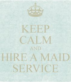 KEEP CALM AND HIRE A MAID SERVICE #FairfieldGrantsWishes