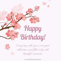 Happy Birthday. Every day with you is one great celebration and filled only with beautiful moments.