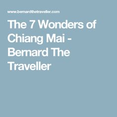 The 7 Wonders of Chiang Mai - Bernard The Traveller