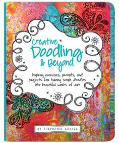 Creative Doodling & Beyond by Stephanie Corfee,http://www.amazon.com/dp/1600582478/ref=cm_sw_r_pi_dp_5JRbtb125EZMF8JD