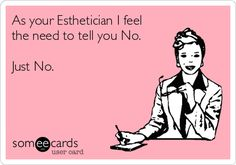 Search results for 'esthetician' Ecards from Free and Funny cards and hilarious Posts | someecards.com