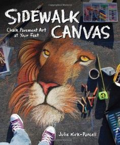 Sidewalk Canvas: Chalk Pavement Art at Your Feet by Julie Kirk-Purcell. $15.98. Publication: August 1, 2011. Publisher: Fox Chapel Publishing (August 1, 2011). Save 36% Off!