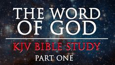 THE WORD of GOD, KJV Bible Study