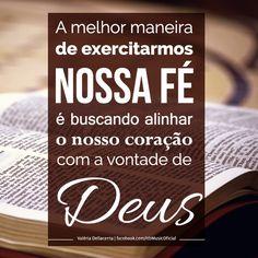 """""""A melhor maneira de exercitarmos nossa Fé é buscando alinhar o nosso coração com a vontade de Deus."""" (Valéria Dellacenta)"""