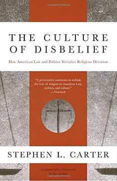 The Culture of Disbelief: How American Law and Politics T...