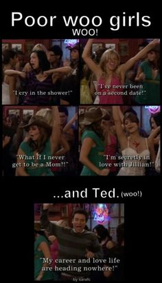 Ahhh the woo girl Life. oh, how i met your mother. How I Met Your Mother, I Meet You, Told You So, Woo Girl, Crying In The Shower, Movies And Series, Tv Series, Ted Mosby, Comedy