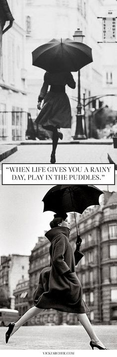 when life give you a rainy day, play in the puddles…  http://vickiarcher.com