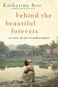 On Wednesday Katherine Boo's Behind the Beautiful Forevers: Life, Death and Hope in a Mumbai Undercity won the 2012 National Book Awards in nonfiction. This Is A Book, I Love Books, The Book, Good Books, Books To Read, My Books, Music Books, Reading Lists, Book Lists
